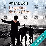 Le gardien de nos frères | Ariane Bois