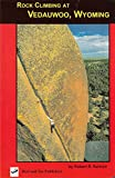 img - for Rock Climbing at Vedauwoo, Wyoming: Climbs of the Eastern Medicine Bow National Forest book / textbook / text book