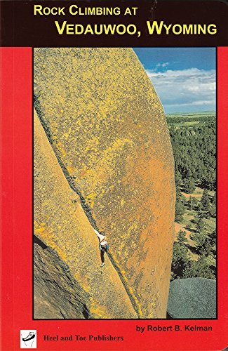 (Rock Climbing at Vedauwoo, Wyoming: Climbs of the Eastern Medicine Bow National Forest)