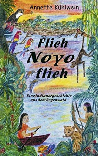 Flieh Noyo flieh: Eine Indianergeschichte aus dem Regenwald
