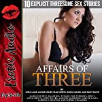 Affairs of Three: Ten Explicit Threesome Sex Stories | Ellie North,Lora Lane,Kaylee Jones,Sofia Miller,Riley Davis