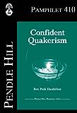 Confident Quakerism (Pendle Hill Pamphlets Book 410)