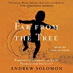 Far From The Tree: A Dozen Kinds of Love | Andrew Solomon