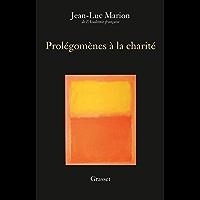 Prolégomènes à la charité : Edition définitive (essai français)