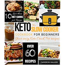 KETO SLOW COOKER COOKBOOK: Keto slow cooker cookbook for beginners - YOUR EASY KETO CROCK POT RECIPES (Keto Crockpot)