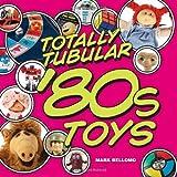 Totally Tubular 80's Toys, Mark Bellomo, 1440212821