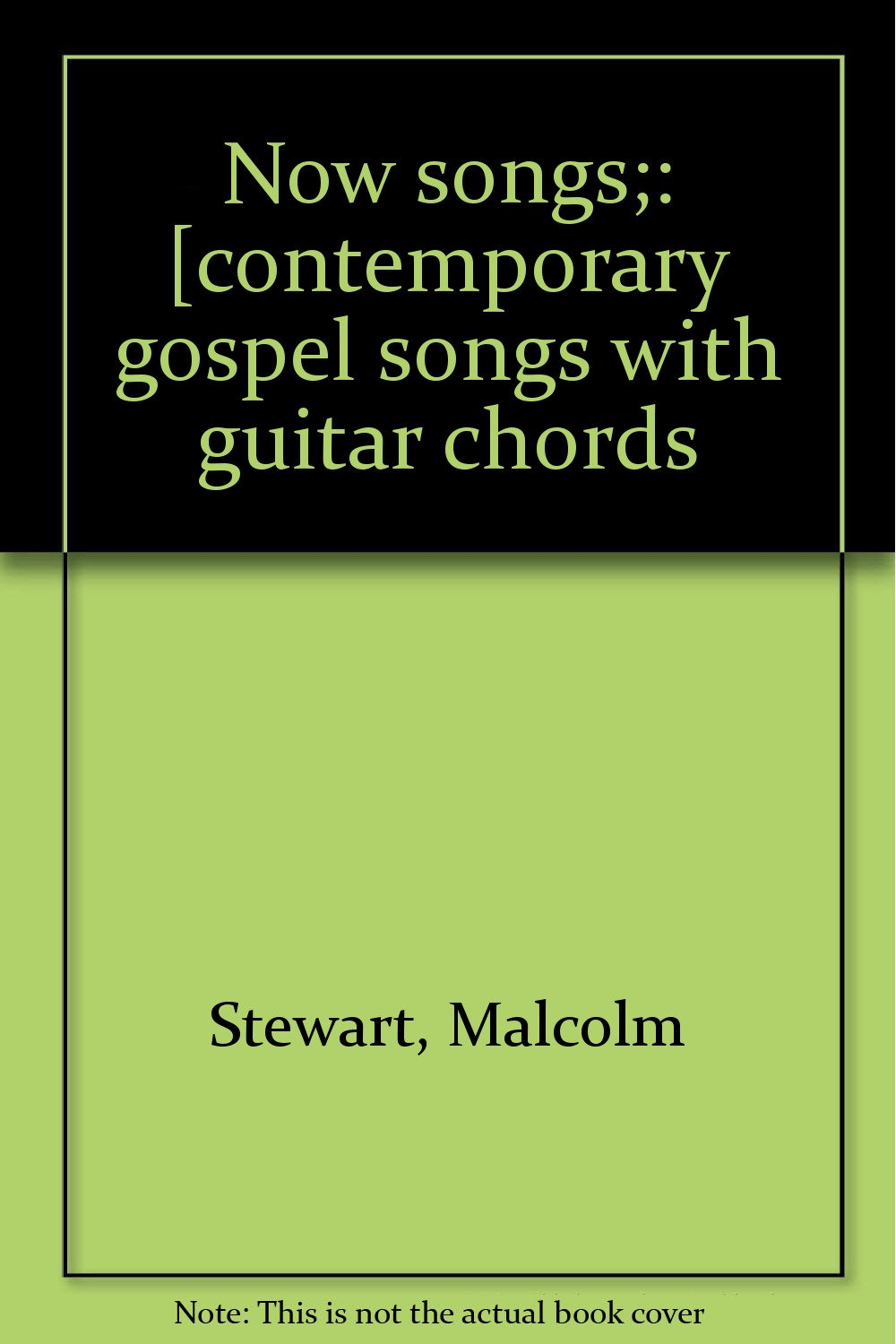 Now Songs Contemporary Gospel Songs With Guitar Chords Malcolm