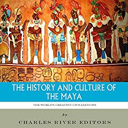 The World's Greatest Civilizations: The History and Culture of the Maya