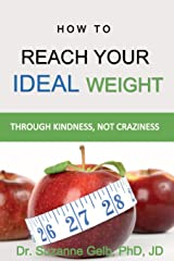 How to REACH YOUR IDEAL WEIGHT: Through Kindness, Not Craziness  — A Life Guide — (The Life Guide Series) Paperback