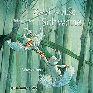 Zwei weiße Schwäne: Wiegenlieder Hörbuch