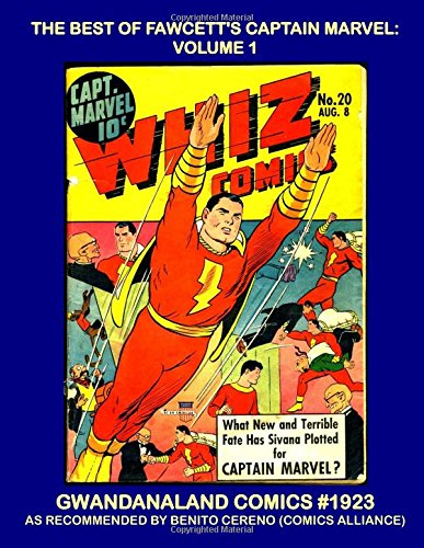 Download The Best Of Fawcett's Captain Marvel: Volume 1: Gwandanaland Comics #1923 --- Some Of The Greatest Tales of Earth's Mightiest Mortal, as Recommended by Bentio Cereno of Comics Alliance pdf