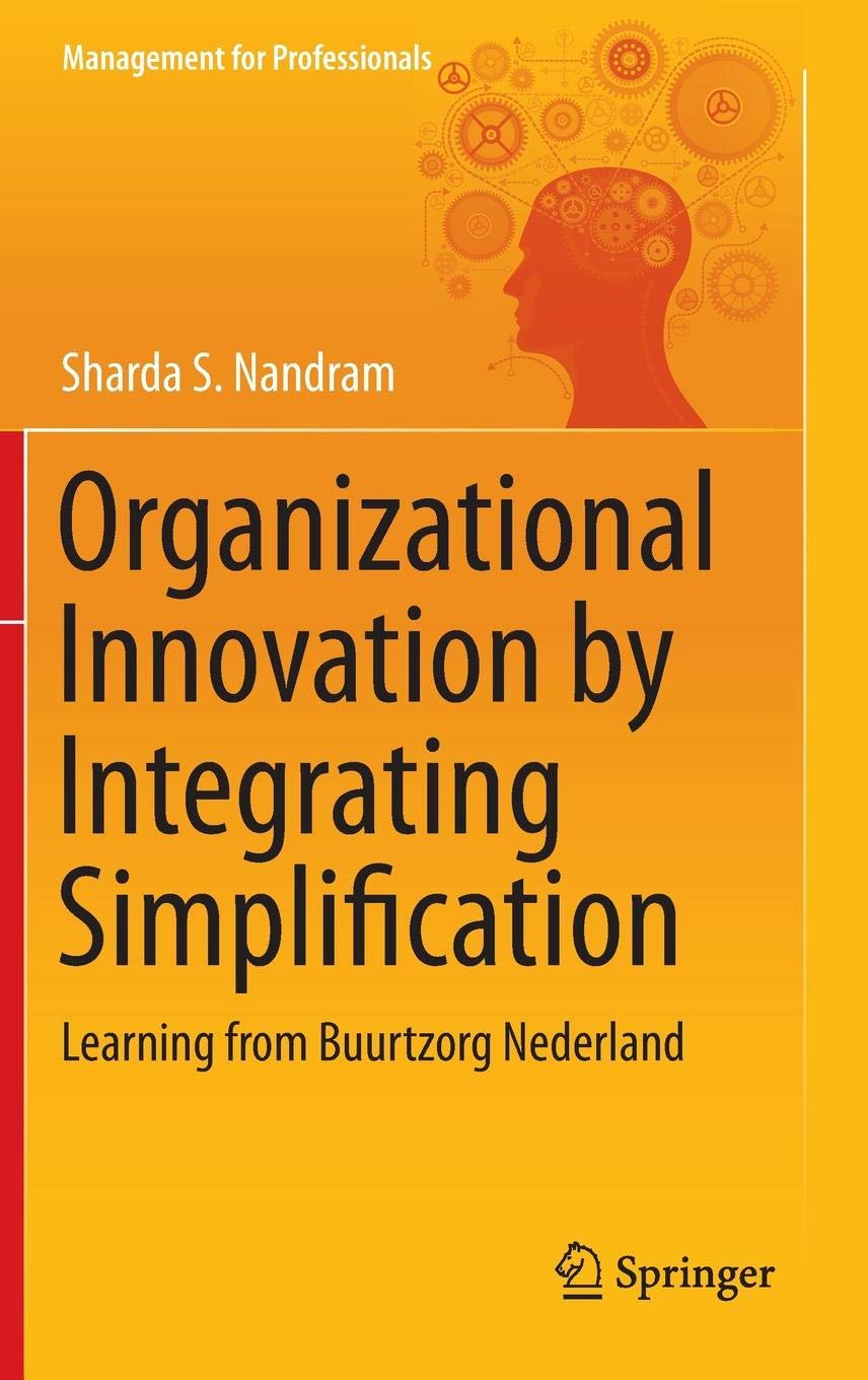 Organizational Innovation By Integrating Simplification  Learning From Buurtzorg Nederland  Management For Professionals