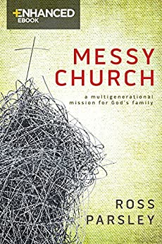 Messy Church Enhanced eBook: A Multigenerational Mission for God's Family