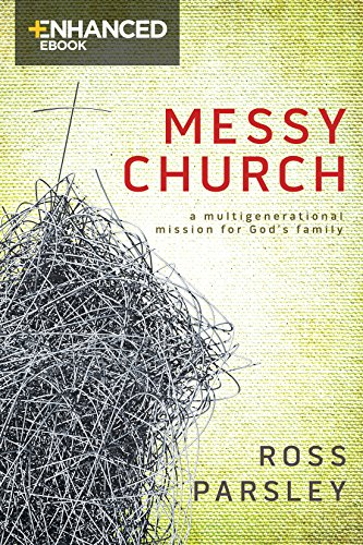 Messy Church Enhanced eBook: A Multigenerational Mission for God's Family by [Parsley, Ross]