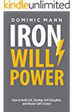 Self-Discipline: Iron Willpower: How to Build Grit, Develop Self-Discipline, and Master Self-Control (Unlock Motivation, Mental Strength, Confidence, and Mental Toughness)