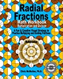 Radial Fractions Math Workbook (Multiplication and Division), Chris McMullen, 1456494155