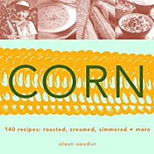 Corn: Roasted, Creamed, Simmered and More by Olwen Woodier (2002-07-15)