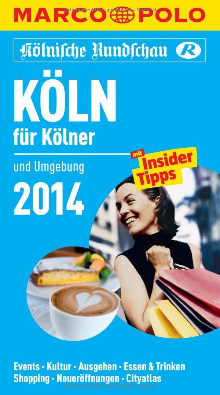 MARCO POLO Cityguide Köln für Kölner 2014: Mit Insider-Tipps und Cityatlas.