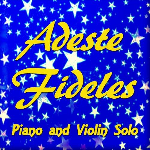Adeste Fideles Piano - Adeste fideles (Piano and Violin Solo)