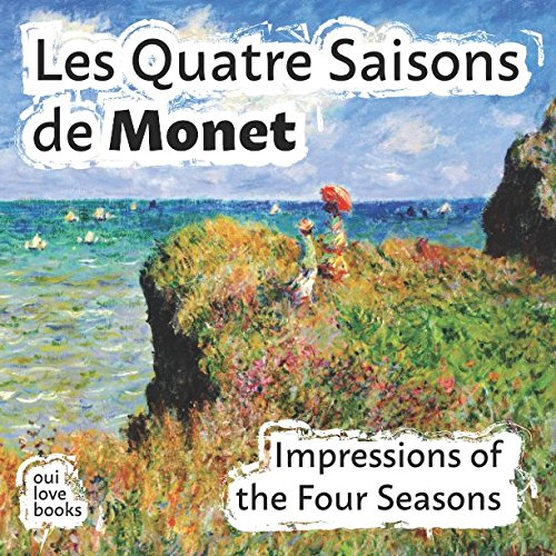 Les Quatre Saisons de Monet: Impressions of the Four Seasons