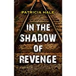 In the Shadow of Revenge | Patricia Hale