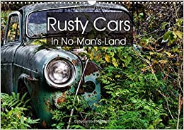 Rusty Cars in No-Man's-Land 2018: Somewhere - Rusty Cars Waiting for the End. (Calvendo Hobbies)