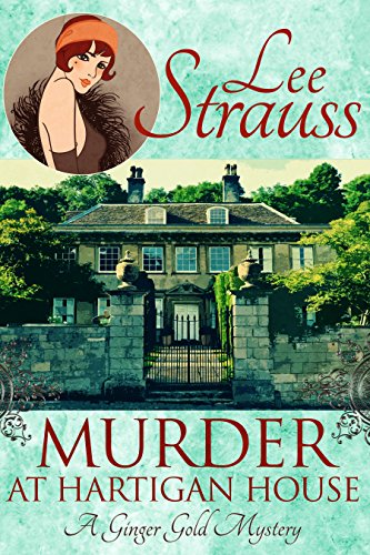 Murder at Hartigan House: a cozy historical mystery (Ginger Gold Mysteries Book 2) by [Strauss, Lee]