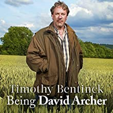 Being David Archer: And Other Unusual Ways of Earning a Living Audiobook by Timothy Bentinck Narrated by Timothy Bentinck