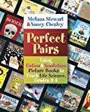 Perfect Pairs, 3-5: Using Fiction and Nonfiction Picture Books to Teach Life Science, Grades 3-5