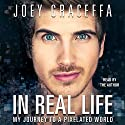In Real Life Audiobook by Joey Graceffa Narrated by Joey Graceffa