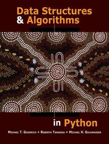 Data Structures and Algorithms in Python 1st (first) Edition by Goodrich, Michael T., Tamassia, Roberto, Goldwasser, Michael published by Wiley (2013) by Wiley