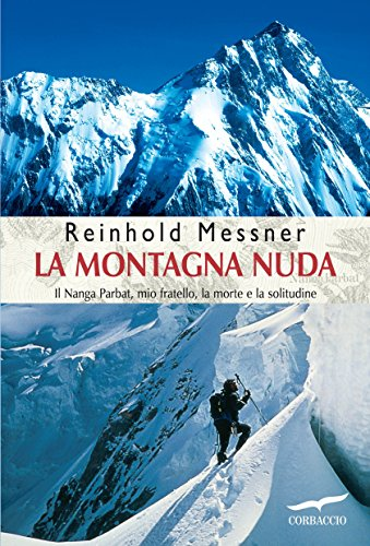La montagna nuda: Il Nanga Parbat, mio fratello, la morte e la solitudine (Italian Edition) ()