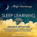 Awaken Intuition - Develop Your Psychic Abilities: Sleep Learning, Hypnosis, Relaxation, Meditation & Affirmations Speech by  Jupiter Productions Narrated by Anna Thompson