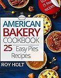 American Bakery Cookbook: 25 Easy Pies Recipes