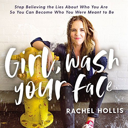 Girl, Wash Your Face: Stop Believing the Lies About Who You Are So You Can Become Who You Were Meant to Be (Best Valentines Day Sayings For Her)