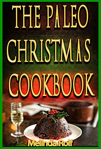 The Paleo Christmas Cookbook: Paleo Christmas Recipes for the Whole Family (The Home Life Series Book 15)