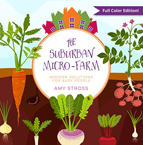 The Suburban Micro-Farm: Modern Solutions for Busy People by [Stross, Amy]