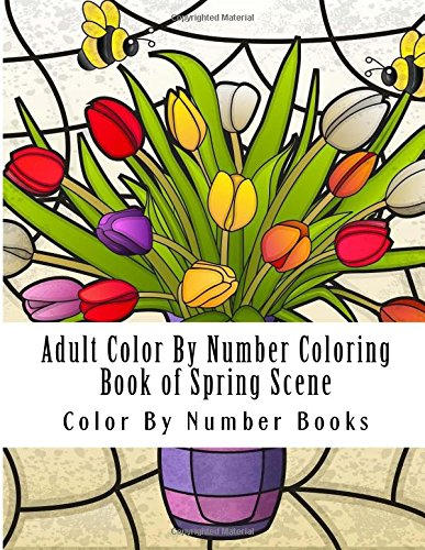 Read Online Adult Color By Number Coloring Book of Spring Scenes: Large Print Spring Color By Number Coloring Book for Adults with Spring Scenes, Flowers, Butterflies, and More (Color By Number For Adults) pdf