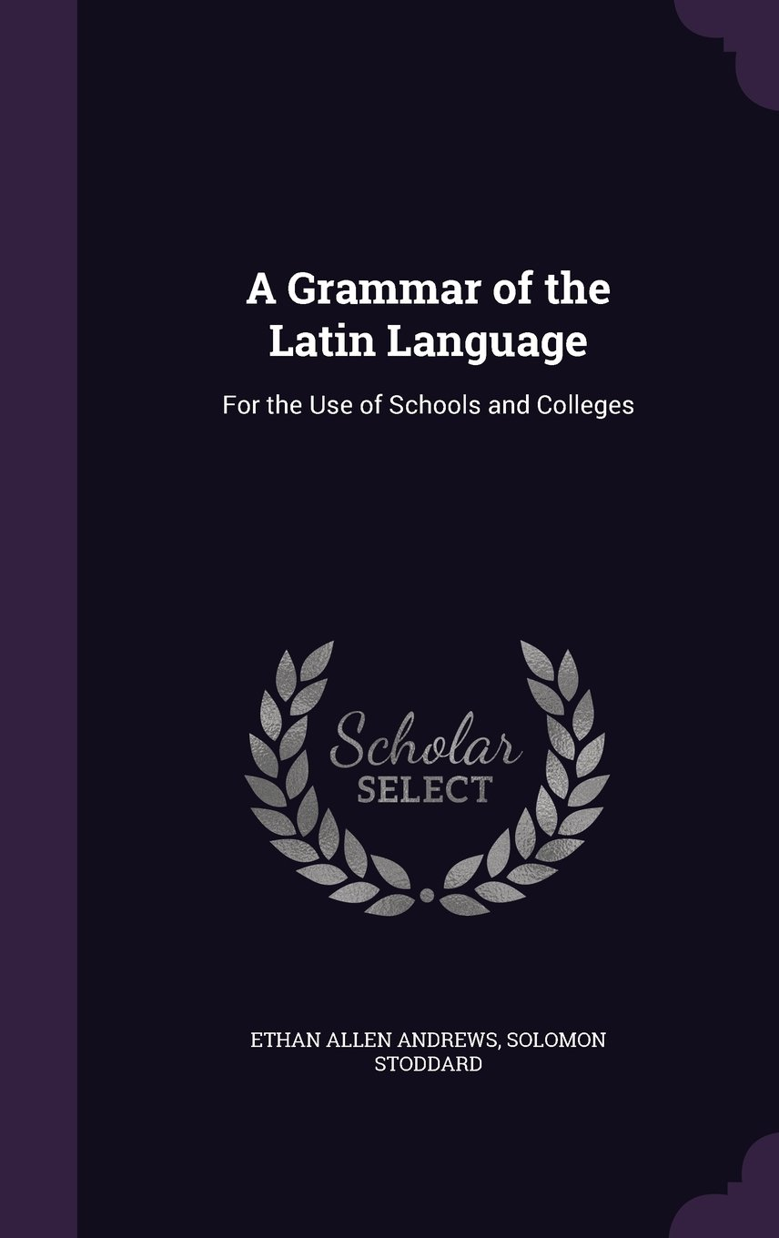 A Grammar of the Latin Language: For the Use of Schools and Colleges PDF