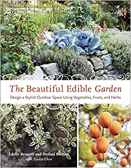The Beautiful Edible Garden: Design A Stylish Outdoor Space Using  Vegetables, Fruits, And Herbs: Leslie Bennett, Stefani Bittner:  9781607742333: Amazon.com: ...