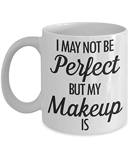 I May Not Be Perfect But My Makeup Is Mug 11 Oz Ceramic White Coffee