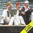 Three Men in a Boat (To Say Nothing of the Dog) Hörbuch von Jerome K. Jerome Gesprochen von: Steven Crossley