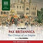 Pax Britannica: The Climax of an Empire - Pax Britannica Vol. 2   Jan Morris