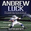 Andrew Luck: The Inspiring Story of One of Football's Star Quarterbacks Audiobook by Clayton Geoffreys Narrated by Todd Eflin