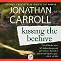 Kissing the Beehive Audiobook by Jonathan Carroll Narrated by J. J. Write