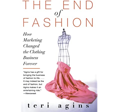 The End Of Fashion How Marketing Changed The Clothing Business Forever Agins Teri 9780060958206 Amazon Com Books