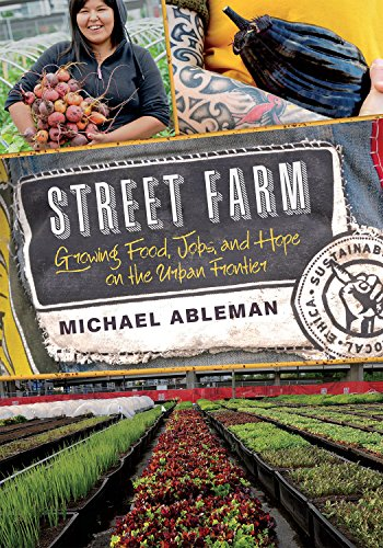 (Street Farm: Growing Food, Jobs, and Hope on the Urban Frontier)