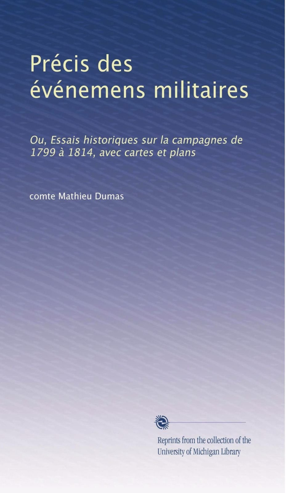 Précis des événemens militaires: Ou, Essais historiques sur la campagnes de 1799 à 1814, avec cartes et plans (French Edition) ebook