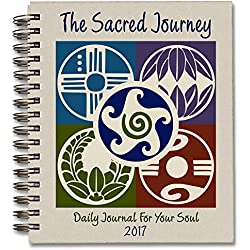 The Sacred Journey Journal 2017: Daily Journal for Your Soul