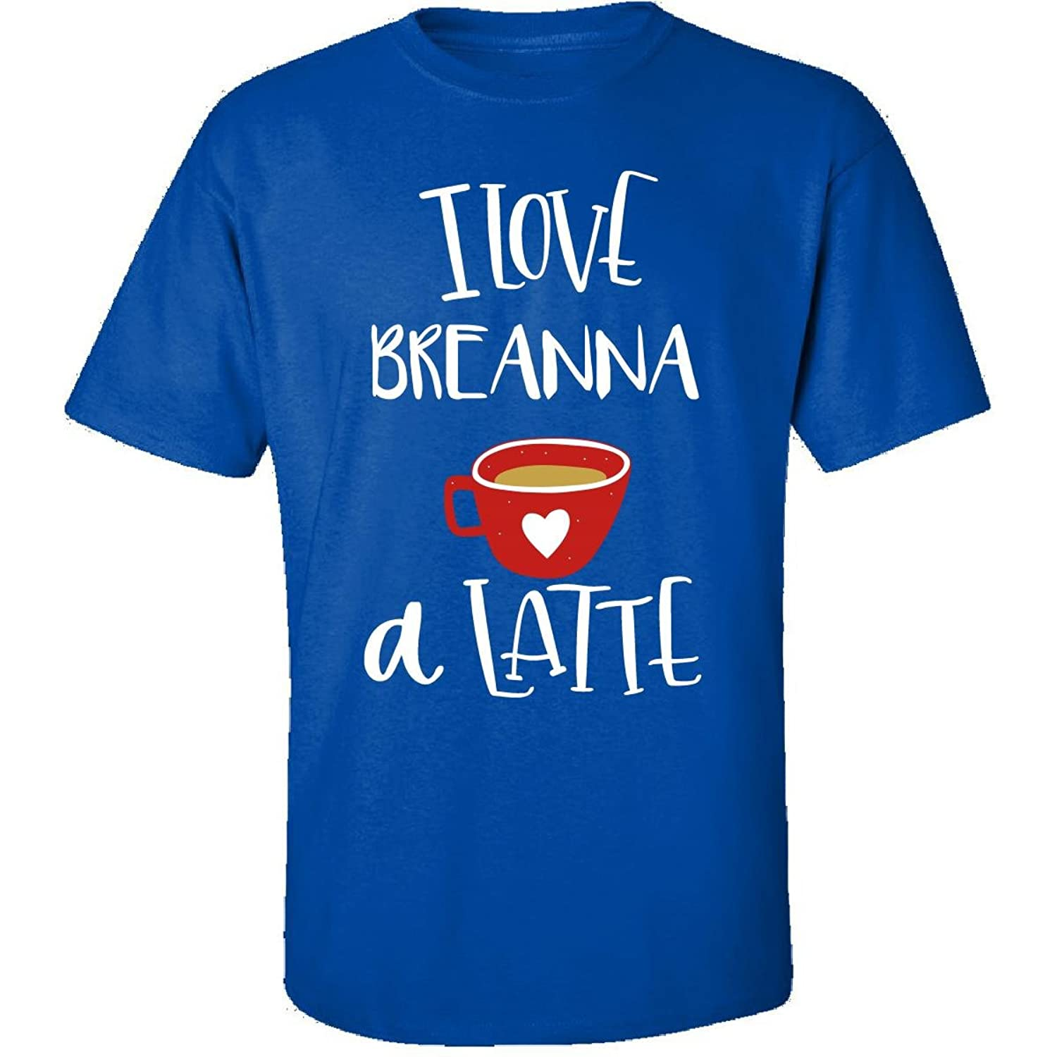 Valentines Day Coffee Design I Love Breanna A Latte - Adult Shirt